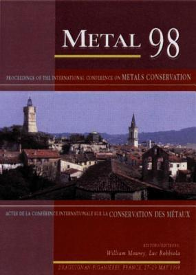 Metal 98: Proceedings of the International Conference on Metals Conservation, Draguignan, France, May 1998