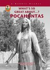 What's So Great About Pocahontas (A Robbie Reader) (What's So Great About...?)