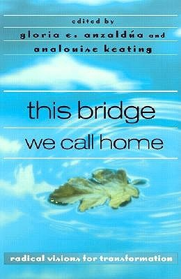 This Bridge We Call Home: Radical Visions for Transformation by Gloria E. Anzaldúa