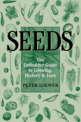 Seeds: The Definitive Guide to Growing, History, and Lore