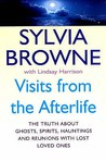 Visits from the Afterlife: The Truth About Ghosts, Spirits, Hauntings and Reunions with Lost Loved Ones