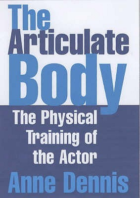 The Articulate Body by Anne Dennis