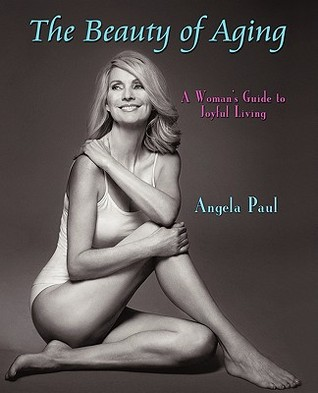 The Beauty of Aging: A Woman's Guide to Joyful Living