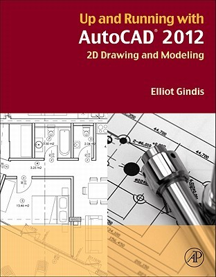 Up and Running with AutoCAD 2012: 2D Drawing and Modeling