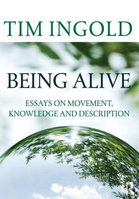 being alive essays on movement knowledge and description by tim  being alive essays on movement knowledge and description by tim ingold