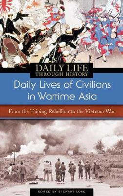 Daily Lives of Civilians in Wartime Asia by Stewart Lone