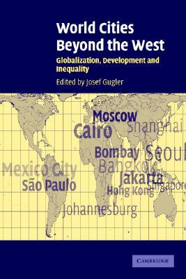World Cities Beyond The West: Globalization, Development, And Inequality