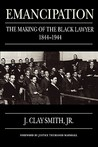 Emancipation: The Making of the Black Lawyer, 1844-1944