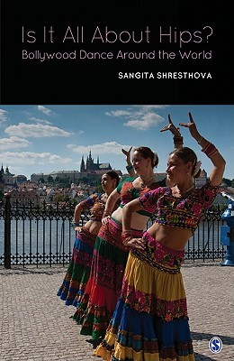 Is It All about Hips?: Around the World with Bollywood Dance