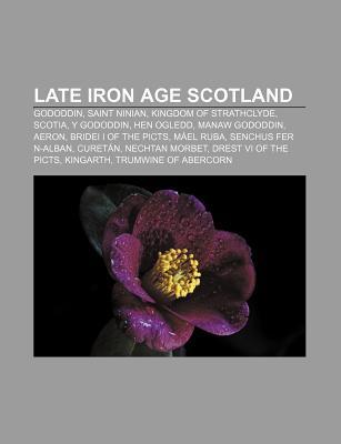 Late Iron Age Scotland: Gododdin, Saint Ninian, Kingdom of Strathclyde, Scotia, y Gododdin, Hen Ogledd, Manaw Gododdin, Aeron