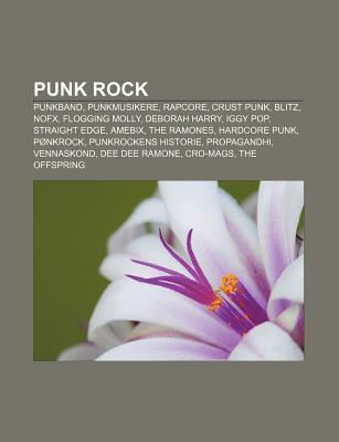 Punk Rock: Punkband, Punkmusikere, Rapcore, Crust Punk, Blitz, Nofx, Flogging Molly, Deborah Harry, Iggy Pop, Straight Edge, Amebix