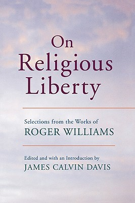 on-religious-liberty-selections-from-the-works-of-roger-williams