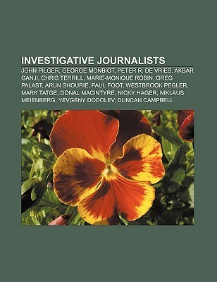 Investigative Journalists: Upton Sinclair, John Pilger, Frank Norris, Bob Woodward, I. F. Stone, Gary Webb, Steven Emerson, George Monbiot