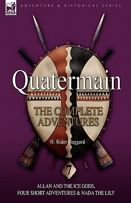 Quatermain: The Complete Adventures: 7-Allan and the Ice Gods, Four Short Adventures & NADA the Lily