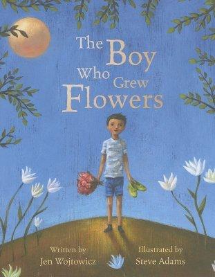 Ebook The Boy Who Grew Flowers by Jen Wojtowicz TXT!