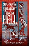 Six Guns Straight from Hell: Tales of Horror and Dark Fantasy from the Weird Weird West