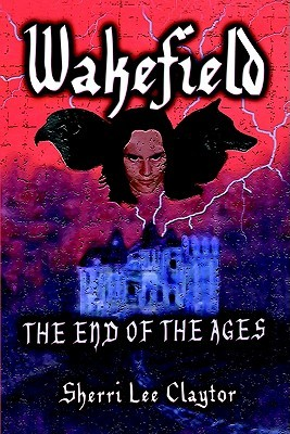 Wakefield: The End of the Ages the End of the Ages