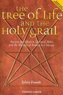 The Tree of Life and the Holy Grail: Ancient and Modern Spiritual Paths and the Mystery of Rennes-Le-Chateau
