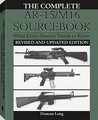 Complete AR-15/M16 Sourcebook: What Every Shooter Needs to Know