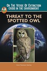 Threat To The Spotted Owl (A Robbie Reader)(On The Verge Of Extinction) (Robbie Readers)