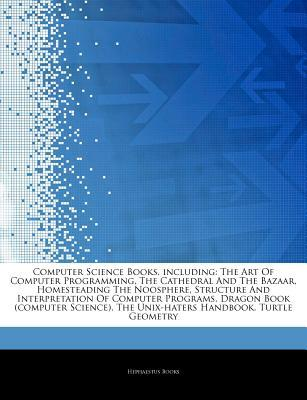 Articles on Computer Science Books, Including: The Art of Computer Programming, the Cathedral and the Bazaar, Homesteading the Noosphere, Structure and Interpretation of Computer Programs, Dragon Book