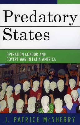 Predatory States: Operation Condor and Covert War in Latin America