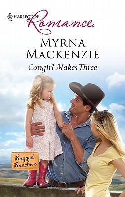 Cowgirl Makes Three by Myrna Mackenzie