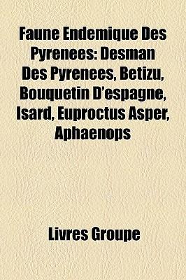 Faune Endemique Des Pyrenees: Desman Des Pyrenees, Betizu, Bouquetin D'Espagne, Isard, Euproctus Asper, Aphaenops