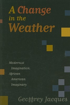 A Change in the Weather: Modernist Imagination, African American Imaginary