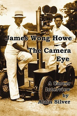 James Wong Howe the Camera Eye: A Career Interview