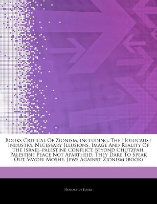 Articles on Books Critical of Zionism, Including: The Holocaust Industry, Necessary Illusions, Image and Reality of the Israela Palestine Conflict, Beyond Chutzpah, Palestine Peace Not Apartheid, They Dare to Speak Out, Vayoel Moshe