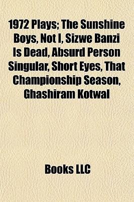 1972 Plays; The Sunshine Boys, Not I, Sizwe Banzi Is Dead, Absurd Person Singular, Short Eyes, That Championship Season, Ghashiram Kotwal
