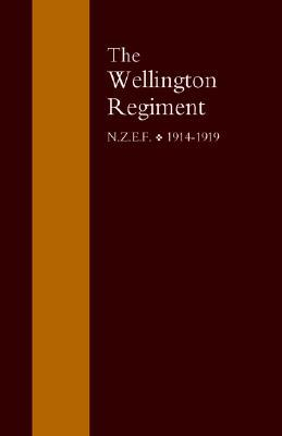 Wellington Regiment: N.Z.E.F 1914-1918
