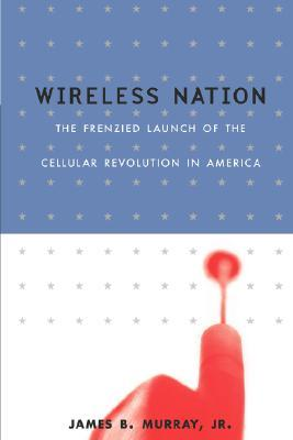 Wireless Nation: The Frenzied Launch Of The Cellular Revolution