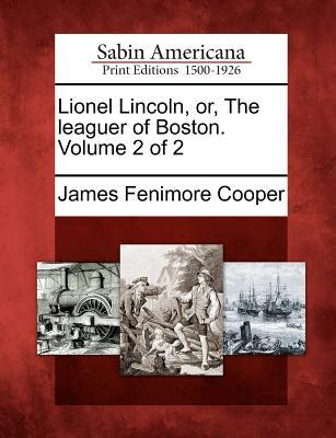 Lionel Lincoln, Or, the Leaguer of Boston. Volume 2 of 2