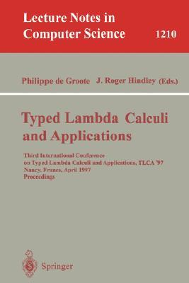 Typed Lambda Calculi And Applications: Third International Conference On Typed Lambda Calculi And Applications, Tlca '97, Nancy, France, April 2 4, 1997, ... (Lecture Notes In Computer Science)
