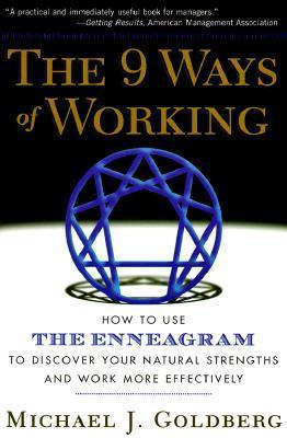 The 9 Ways of Working: How to Use the Enneagram to Discover Your Natural Strengths and Work More Effectively