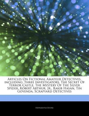 Fictional Amateur Detectives, including: Three Investigators, The Secret Of Terror Castle, The Mystery Of The Silver Spider, Robert Arthur, Jr., Rakib Hasan, Tin Goyenda, Scrapyard Detectives, The Mystery Of The Stuttering Parrot, Stephen Marchesi