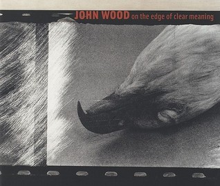 John Wood on the Edge of Clear Meaning [With CDROM]