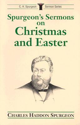 Spurgeon's Sermons on Christmas and Easter