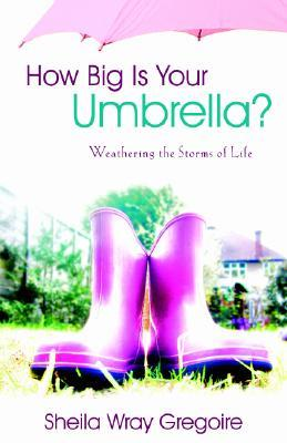 How Big Is Your Umbrella?: Weathering the Storms of Life