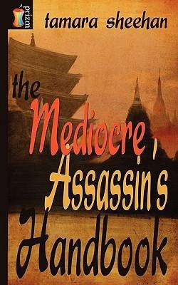 The Mediocre Assassin's Handbook by Tamara Sheehan
