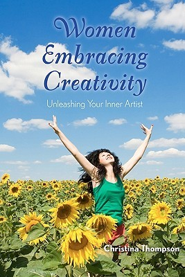 Women Embracing Creativity by Christina  Thompson
