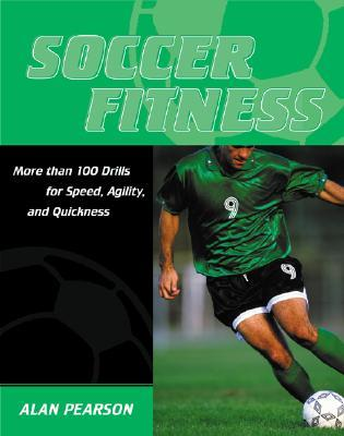 Soccer Fitness: More Than 100 Drills for Speed, Agility, and Quickness