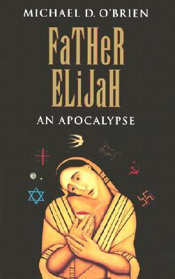 Father Elijah: An Apocalypse (Children of the Last Days #4)