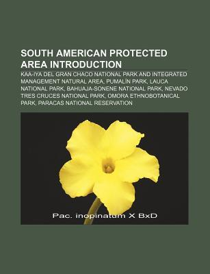 South American Protected Area Introduction: Kaa-Iya del Gran Chaco National Park and Integrated Management Natural Area, Pumalin Park
