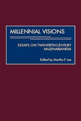 Millennial Visions: Essays on Twentieth-Century Millenarianism