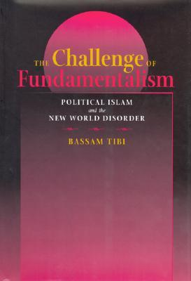 The Challenge of Fundamentalism: Political Islam and the New World Disorder