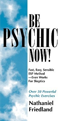Be Psychic Now!: Fast, Easy, Sensible ESP Method--Even Works for Skeptics