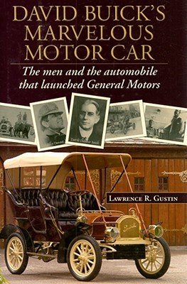 David Buick's Marvelous Motorcar by Lawrence R. Gustin